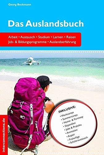 Das Auslandsbuch - Arbeit, Austausch, Studium, Lernen, Reisen: Job- & Bildungsprogramme, Auslandserfahrung (Jobs, Praktika, Studium)