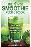 The Green Smoothie Recipe Book: Delicious, Green Smoothies for Cleansing, Detox and Rapid Weight Loss: Volume 2 (Smoothie Recipe Series)