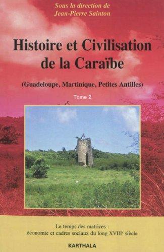 Histoire et civilisation de la Caraïbe : Tome 2 : Le temps des matrices, économie et cadres sociaux du long XVIIIe siècle