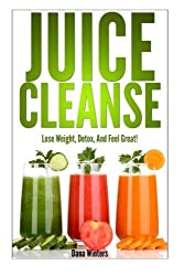 Juice Cleanse : Lose Weight, Detox, And Feel Great With Over 50 Recipes! by Dana Winters (2014-02-19)