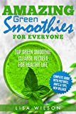 Amazing Green Smoothies for Everyone - TOP Green Smoothie Cleanse Recipes for Healthy Life: (Green Smoothie Recipes Cookbook, Smoothies for Weight Loss, Simple Green Smoothies, Green Smoothie Diet)