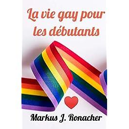 La vie gay pour les débutants de  Markus J. Ronacher