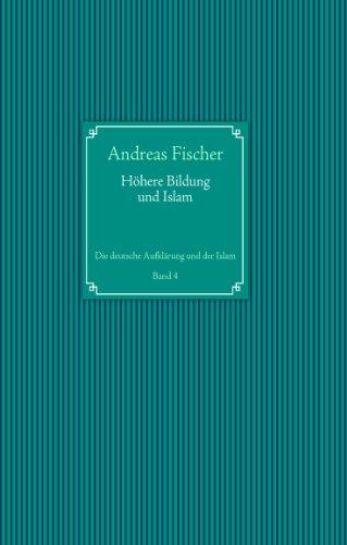 Höhere Bildung und Islam: Die deutsche Aufklärung und der Islam Band 4 (Höheren Der Geschichte Bildung)