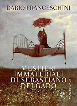 Mestieri immateriali di Sebastiano Delgado (AsSaggi di narrativa) di [Franceschini, Dario]