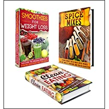 Clean Eating: BOX SET 3 IN 1    The Complete Extensive Guide On Clean Eating + Dieting + Superfood Benefits #24 (Clean Eating, Intermittent Fasting, Smoothies, ... Spice Mixes, Paleo) (English Edition)