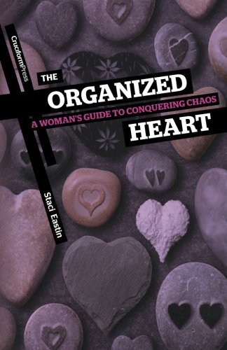 The Organized Heart: A Woman's Guide to Conquering Chaos by Staci Eastin (2011-02-21)
