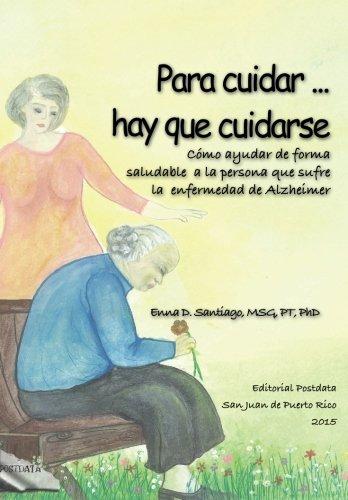 Para cuidar ... hay que cuidarse: Como ayudar de forma saludable a la persona con Alzheimer
