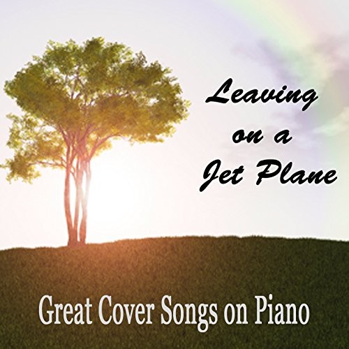 Leaving on a Jet Plane: Great Cover Songs on Piano