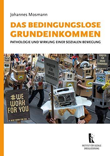 Das bedingungslose Grundeinkommen: Pathologie und Wirkung einer sozialen Bewegung