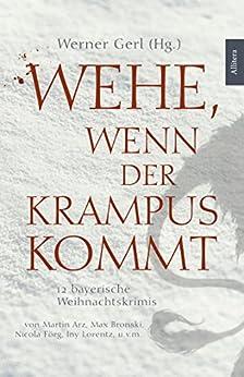 Wehe, wenn der Krampus kommt: 12 bayerische Weihnachtskrimis (German Edition) by [Gerl, Werner]