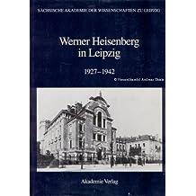 Werner Heisenberg in Leipzig 1927-1942 (Abhandlungen Der Sachsishen)
