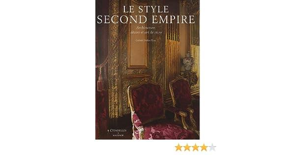 92f20ecf215d73 Amazon.fr - Le style Second Empire : Architecture, décors et art de vivre -  Gabriel Badea-Päun, Marc Walter - Livres
