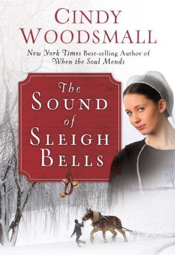 The Sound Of Sleigh Bells A Romance From The Heart Of Amish Country