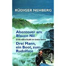 Abenteuer am Blauen Nil. Drei Mann, ein Boot, zum Rudolfsee: Zwei Abenteuer in einem Band