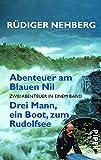 Abenteuer am Blauen Nil. Drei Mann, ein Boot, zum Rudolfsee: Zwei Abenteuer in einem Band - Rüdiger Nehberg