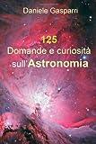 Image de 125 Domande e curiosità sull'astronomia