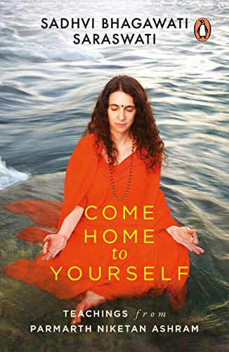 Come Home to Yourself: Wisdom for Life from the Parmarth Niketan Ashram