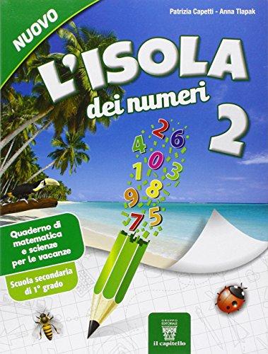 L'isola dei numeri. Quaderno di matematica e scienze per le vacanze. Per la Scuola media: 2