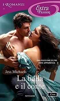 La bella e il conte (I Romanzi Extra Passion) di [Michaels, Jess]