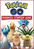 #10: Pokemon Go Advanced Strategy Guide (Pokemon Go Game Cheat Sheet, Tricks, Hints, Tactics, Tips, Hacks, for iOS, Android) (Pokemon Go Guide Book 2)