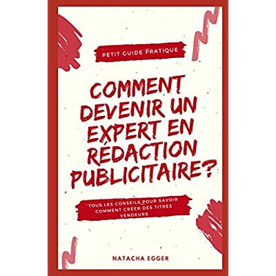 Petit Guide Pratique - COMMENT DEVENIR UN EXPERT EN REDACTION PUBLICITAIRE?: Tous les conseils pour savoir comment créer des titres vendeurs