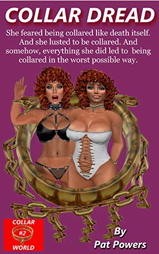 Collar Dread: She feared being collared like death itself. And she lusted to be collared. And somehow, everything she did led to being collared in the ... way. (Collar World Book 2) (English Edition)