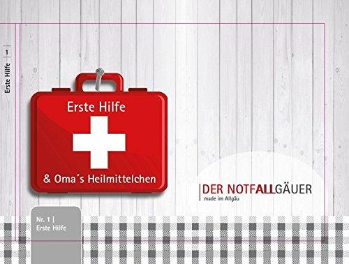 Der NotfAllgäuer: Erste Hilfe & Omas Heilmittel made im Allgäu