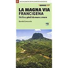 La Magna via Francigena. Sicilia a piedi da mare a mare