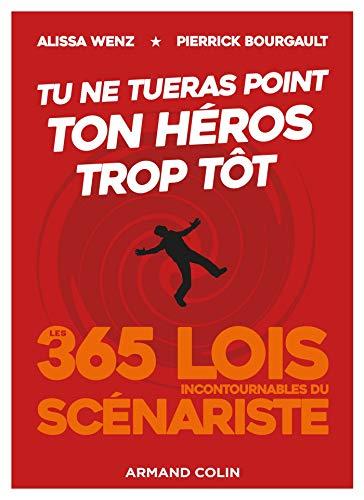 Tu ne tueras point ton héros trop tôt - Les 365 lois incontournables du scénariste par Alissa Wenz,Pierrick Bourgault