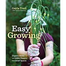 Easy Growing: Organic Herbs and Edible Flowers from Small Spaces by Gayla Trail (2012-02-07)