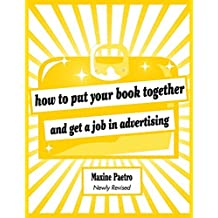 How to Put Your Book Together and Get a Job in Advertising (Newly Revised Edition) by Maxine Paetro (2010-08-30)