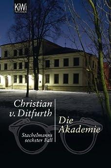Die Akademie: Stachelmanns sechster Fall (Stachelmann ermittelt) von [Ditfurth, Christian]