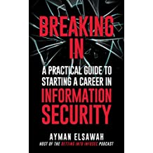 Breaking IN: A Practical Guide to Starting a Career in Information Security (English Edition)