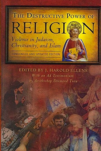 [(The Destructive Power of Religion : Violence in Judaism, Christianity and Islam)] [Edited by J. Harold Ellens] published on (May, 2007)