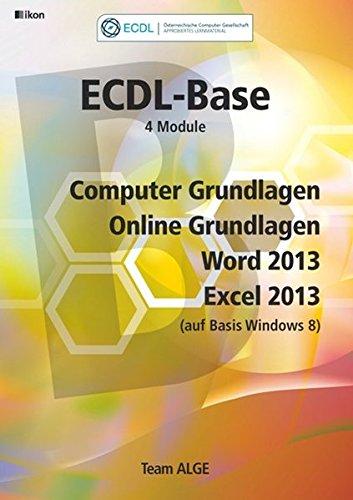 ECDL Base Bundle 4 Module, Computer Grundlagen, Online Grundlagen, Word 2013, Excel 2013 (auf Basis Windows 8) SBNr. 111.264: Aus rechtlichen Gründen ist ein Verkauf in die BRD nicht gestattet. -