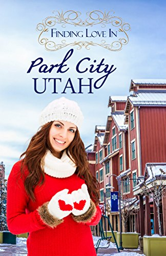 Finding Love in Park City, Utah: A Finding Love Romance (Resort to Love Book 3) (English Edition)
