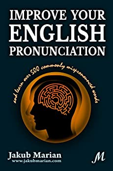 Improve your English pronunciation and learn over 500 commonly mispronounced words (English Edition) par [Marian, Jakub]
