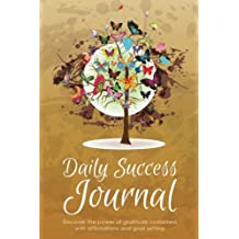 Daily Success Journal: Discover the Power of Gratitude Combined with Affirmations and Goal Setting