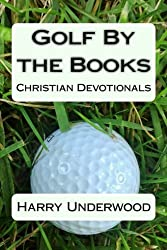 Golf By the Books: Christian Devotionals by Harry Underwood (2013-01-07)