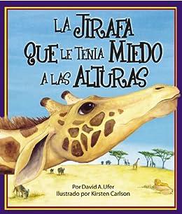 La jirafa que le tenia mieda a las alturas de [Ufer, David A.]