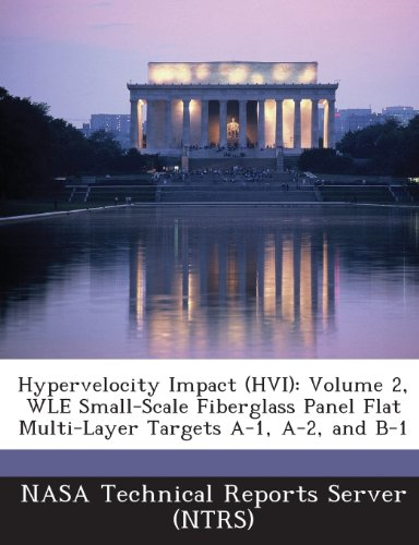 Hypervelocity Impact (Hvi): Volume 2, Wle Small-Scale Fiberglass Panel Flat Multi-Layer Targets A-1, A-2, and B-1 -