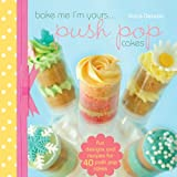 Image de Bake Me I'm Yours...Push Pop Cakes: Fun Designs & Recipes For 40 Push Pop Cakes