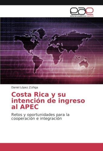 Costa Rica y su intención de ingreso al APEC: Retos y oportunidades para la cooperación e integración