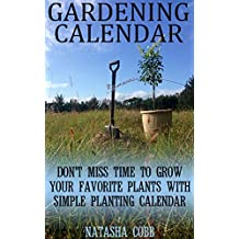 Gardening Calendar: Don't Miss Time To Grow Your Favorite Plants With Simple Planting Calendar (English Edition)