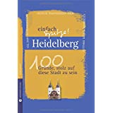 Heidelberg - einfach Spitze! 100 Gründe, stolz auf diese Stadt zu sein (Unsere Stadt - einfach spitze!)