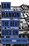 The Beat Goes On: The Complete Rebus Stories (A Rebus Novel) (English Edition)