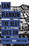 Front cover for the book The Beat Goes On: The Complete Rebus Stories by Ian Rankin