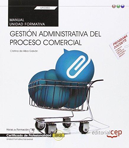 Manual. Gestión administrativa del proceso comercial (Transversal: UF0350). Certificados de profesionalidad