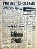 INTERET CHOLETAIS (L') [No 13] du 29/03/1958 - MONDE ACTUALITES - SOCIETE DES SCIENCES LETTRES ET BEAUX ARTS DE CHOLET - LES CONFERENCES - PROCHAINEMENT A NANTES STAGE D'INFORMATION CINEMATOGRAPHIQUE - MES SOUVENIRS SUR LA CAMPAGNE D'ITALIE PAR LE GENERAL MONTSABERT - GRANDE FOIRE CONCOURS D'ANIMAUX GRAS - CHAMBRE DE COMMERCE EMPRUNT DE 30 MILLIONS DE FRANCS - LES EXPOSITIONS - CAISSE DE SECURITE SOCIALE DE LA REGION CHOLETAISE CURES THERMALES - M GARET MINISTRE DE L'HABITAT A VISITE LES GRANDS...