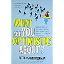 What are You Optimistic About? by John Brockman (Editor) › Visit Amazon's John Brockman Page search results for this author John Brockman (Editor) (1-Sep-2008) Paperback